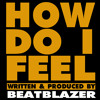 How Do I Feel - BeatBlazer