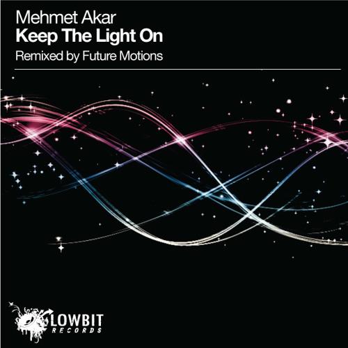 Mehmet Akar - Keep The Light On (Original, Future Motion Mixes) Lowbit Records