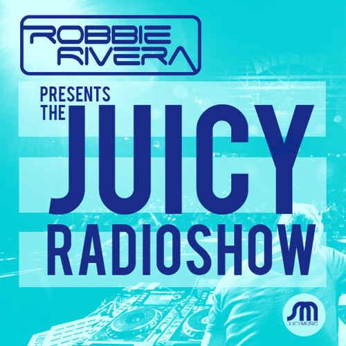 Robbie Rivera - The Juicy Show - Episode 313 w/Guest Mix by PeaceTreaty