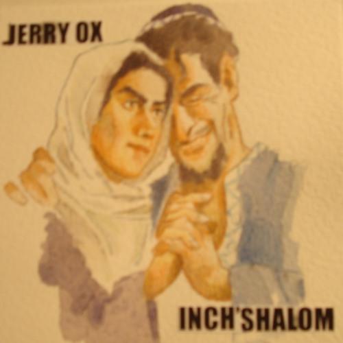 """Jerry OX """"Inch' Shalom"""""""