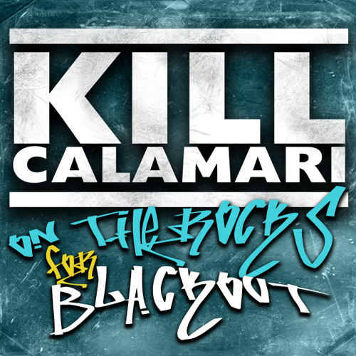 "Kill Calamari / ""On The Rocks"" X BlackOut - [Free D/L]"