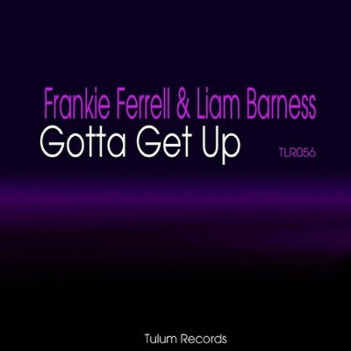 Frankie Ferrell & Liam Barness - Gotta Get Up (Tulum Records)