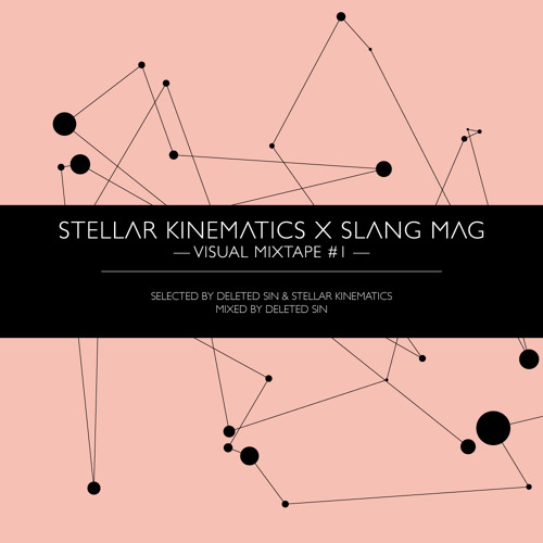 Stellar Kinematics x Slang Mag - Visual Mixtape #1