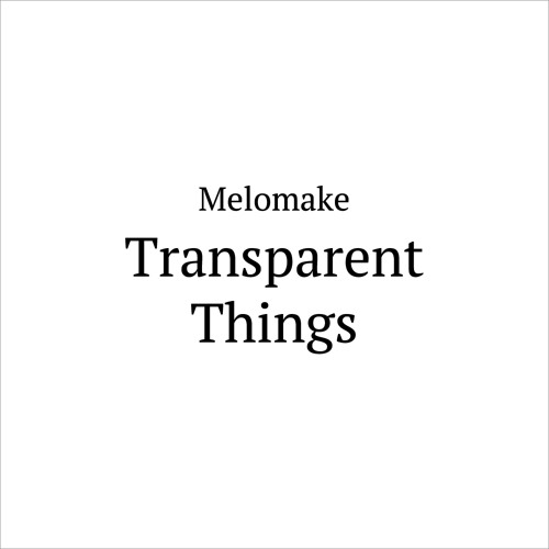 Melomake — Transparent Things LP (Preview)