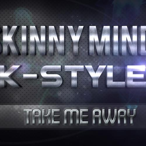 Skinny Mind & K-Style - Take Me Away (Radio Edit)
