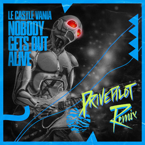 Le Castle Vania - Nobody Gets Out Alive (Drivepilot Remix)