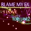 1 Love & Tory Lanez - Blame My Ex