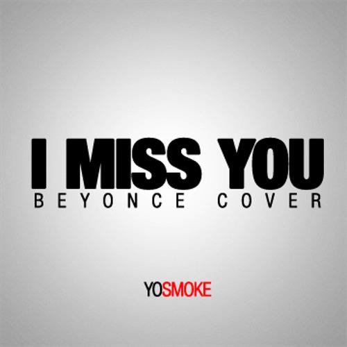 Yo Smoke - I Miss You (Beyonce Cover)