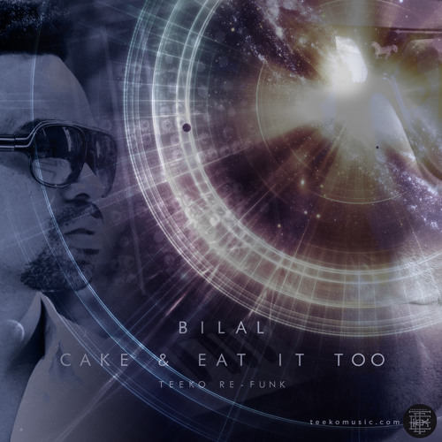Cake & Eat It Too - Bilal (TEEKO RE-FUNK)