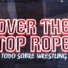 Over The Top Rope Podcast#18 T2