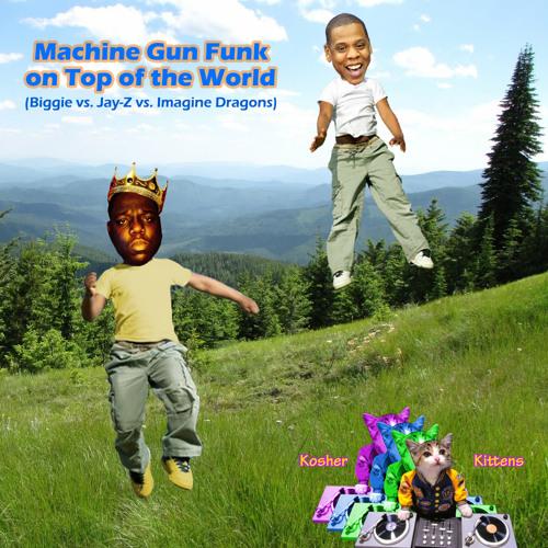 Machine Gun Funk On Top Of The World (Biggie Smalls X Imagine Dragons X Jay-Z)( CM Studios beat)