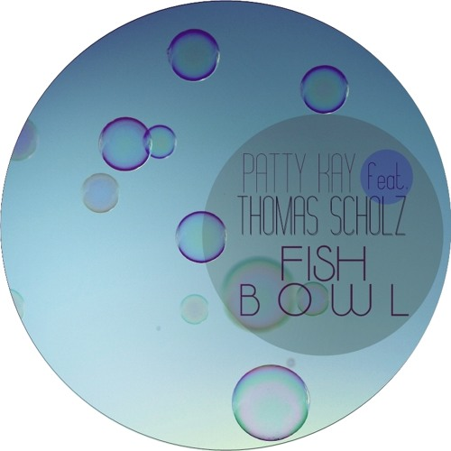 Patty Kay feat. Thomas Scholz - Fish Bowl [free download]