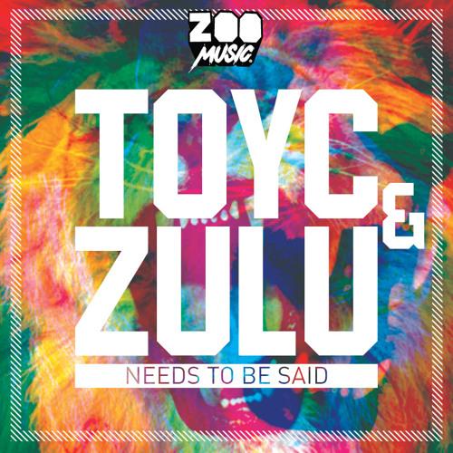 Needs To Be Said - TOYC & ZULU (ZooMusic001)