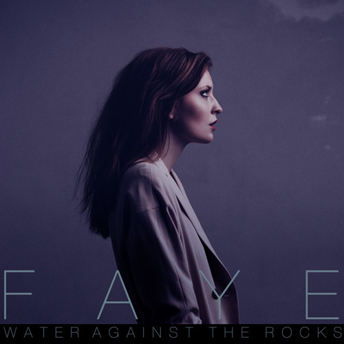 FAYE - Water Against The Rocks (Radio Edit)
