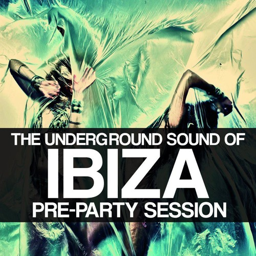 SOULFUL DEEP HOUSE - THE UNDERGROUND SOUND OF IBIZA (PRE PARTY SESSION)