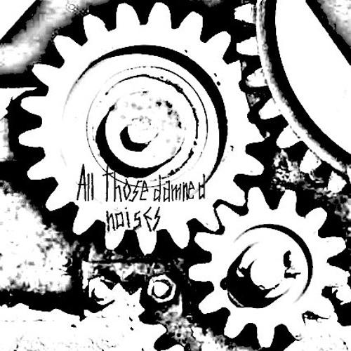 All Those Damned Noises - 01 - le voci della città meccanica