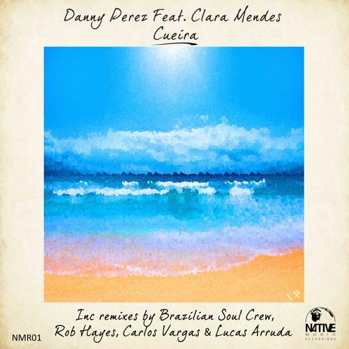 Danny Perez feat. Clara Mendes - Cueira (Lucas Arruda Remix)