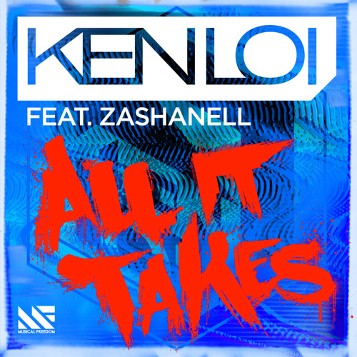 Ken Loi Ft. Zashanell - All It Takes [Musical Freedom]