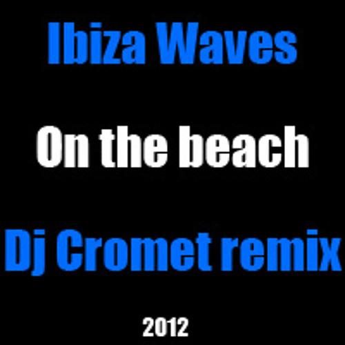 Ibiza Waves - On the beach (Dj Cromet official remix)