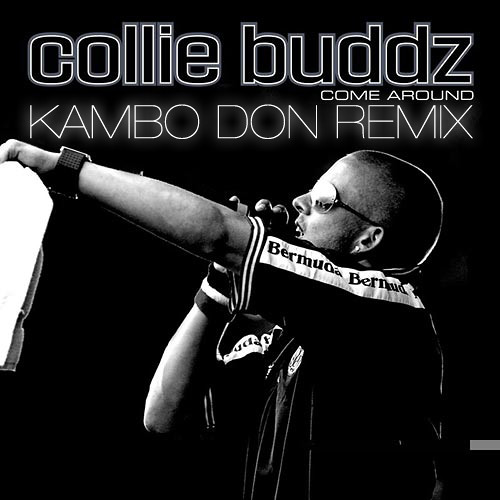 Collie Budz - Come Around [Kambo Don RMX]