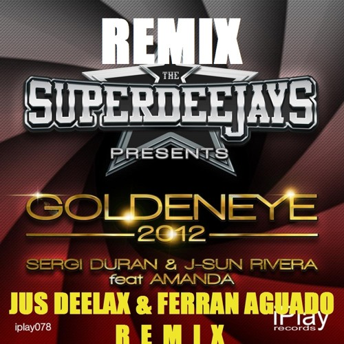 The Superdeejays feat. Amanda - Goldeneye 2012 (Jus Deelax, Ferran Aguado remix)
