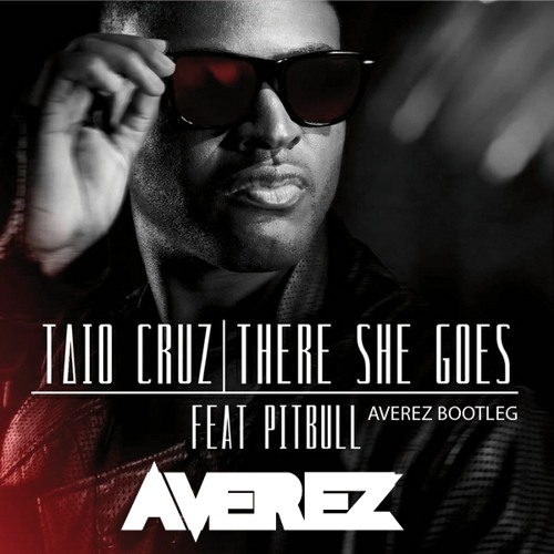 Taio Cruz ft. Pitbull - There She Goes (Averez Bootleg) [CLICK ON THE FREE DOWNLOAD BUTTON]