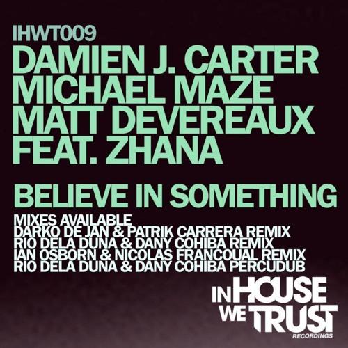Damien J. Carter, Michael Maze, Matt Devereaux ft Zhana - Believe In Something (Osborn & Francoual)