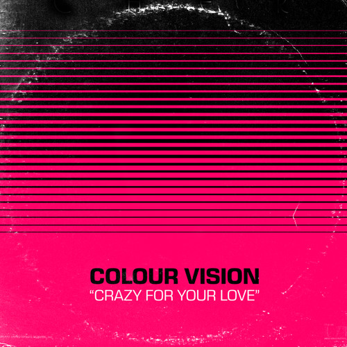 ◊◊◊ COLOUR VISION - CRAZY FOR YOUR LOVE ◊◊◊