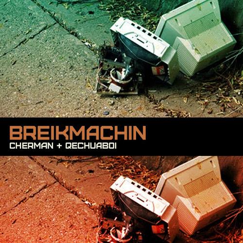 Cherman & Qechuaboi - BreikMachin (demo)