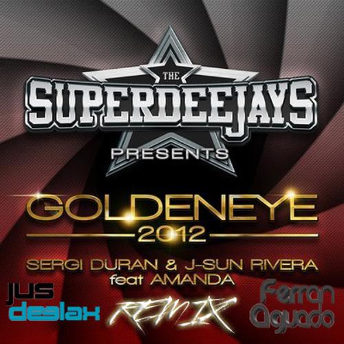The Superdeejays - Goldeneye 2012 (Jus Deelax, Ferran Aguado remix)