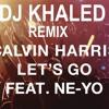 Dj Khaled Remix Calvin Harris Feat NE-YO (Let's Go)