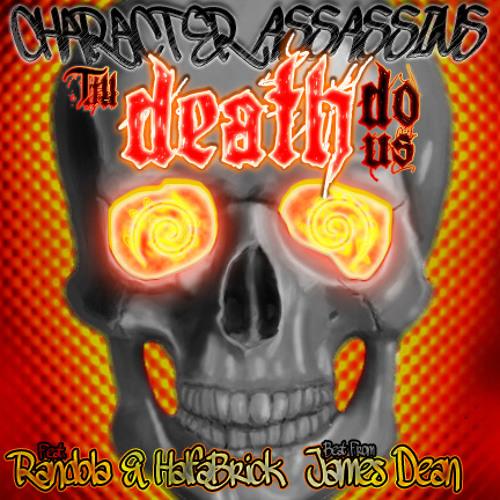 Character Assassins Ft. Randola & HalfaBrick - Till Death Do Us (Prod. James Dean)
