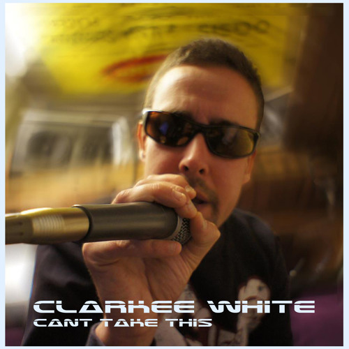 Clarkee White - Cant take this no more (Radio Edit)