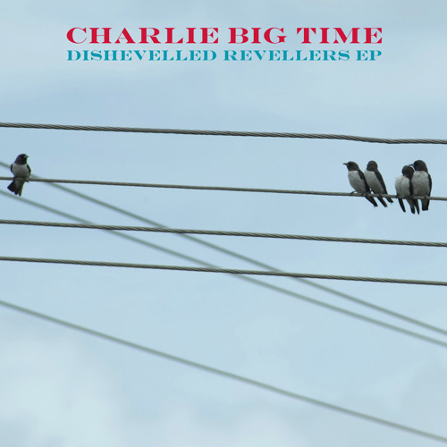 Charlie Big Time - The Liberation of Love