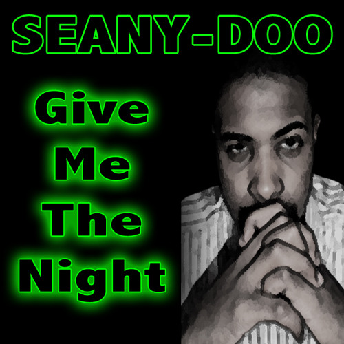 Give Me The Night - Seany-Doo