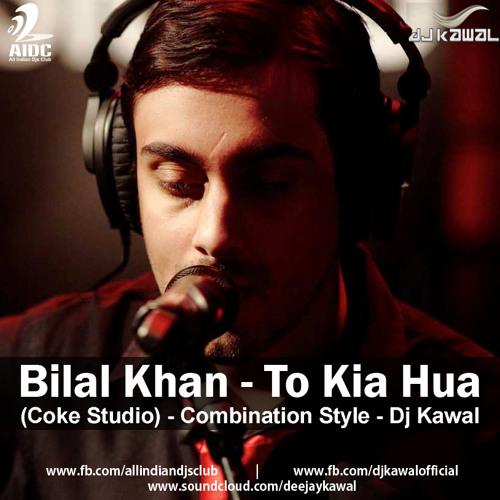 05-BILAL KHAN - TO KIA HUA (COKE STUDIO) (COMBINATION STYLE) - DJ KAWAL