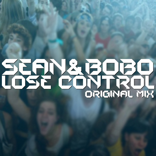 Sean&Bobo - Lose Control (Original mix)