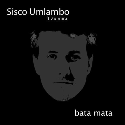Sisco Umlambo ft Zulmira - Bata Mata