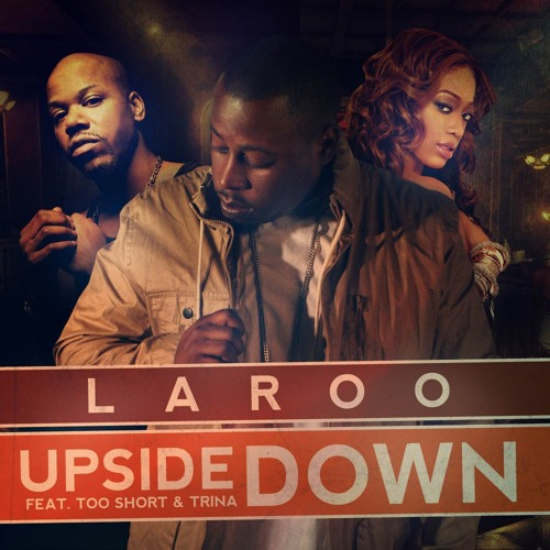 Laroo Feat Too Short and Trina - Upside Down