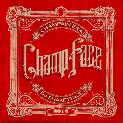 Shakeyface & Champain Era - Champface