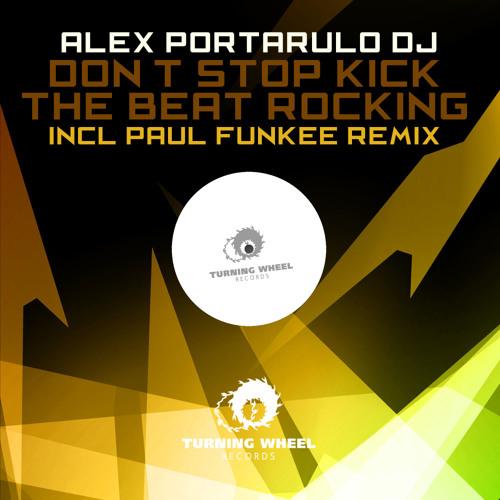 Alex Portarulo Dj - Don't Stop Kick the Beat Rockin (Paul Funkee Remix)