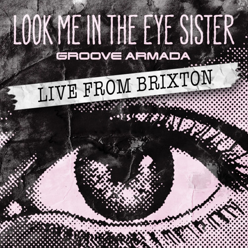 Look Me in The Eye Sister (Live from Brixton)
