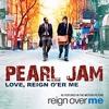 Love, Reign Oer Me- Pearl Jam