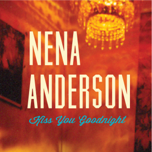 Nena Anderson - Kiss You Goodnight