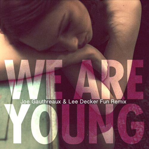 We Are Young (Joe Gauthreaux & Lee Decker FUN remix)
