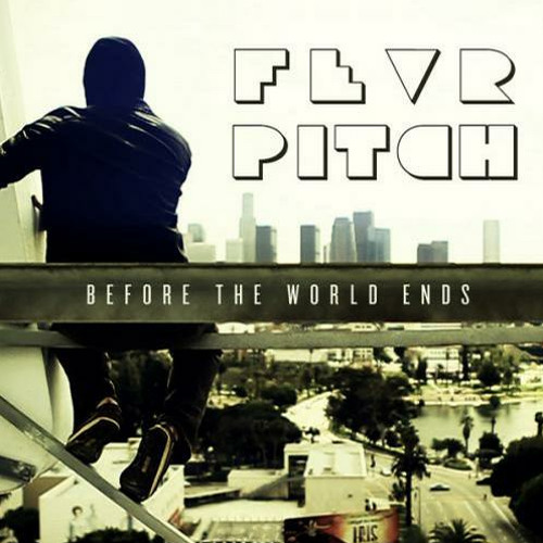 FEVR PITCH - Before The World Ends  (OUT NOW ON BEATPORT)