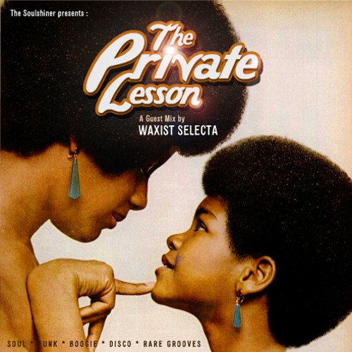 THE PRIVATE LESSON / Mixed by Waxist / The Soulshiner™