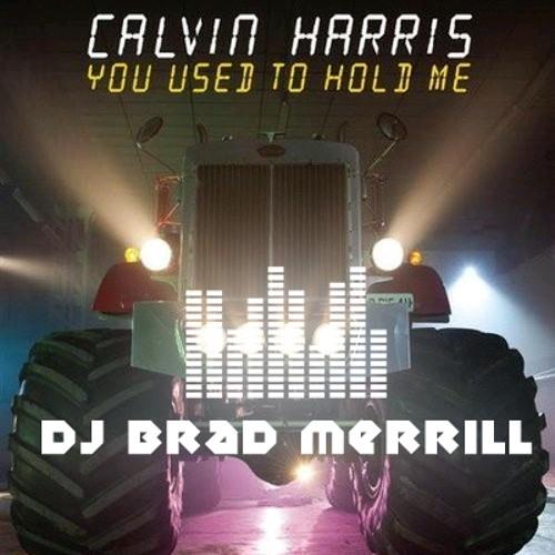 Calvin Harris - You Used To Hold Me (DJ Brad Merrill Remix)