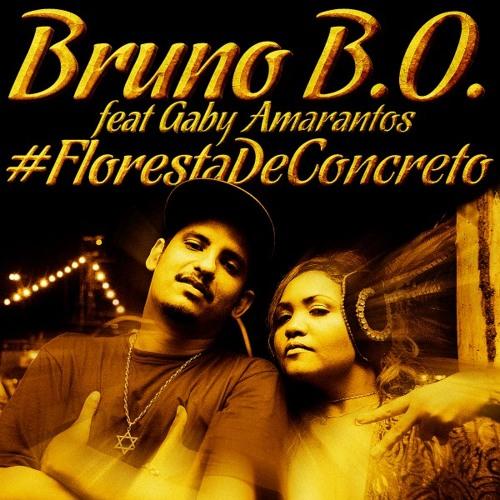 Bruno B.O. Feat. Gaby Amarantos - #Floresta de Concreto