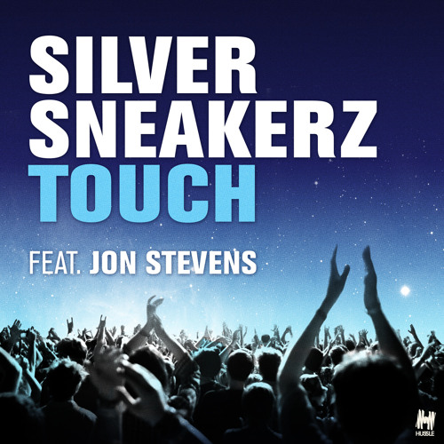 Silver Sneakerz - Touch feat Jon Stevens (Sgt Slick Remix) [HUSSLE / MINISTRY OF SOUND]